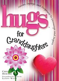 Hugs for Granddaughters: Stories, Sayings, and Scriptures to Encourage ...