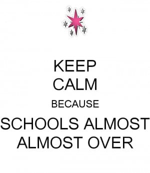 keep-calm-because-schools-almost-almost-over.png