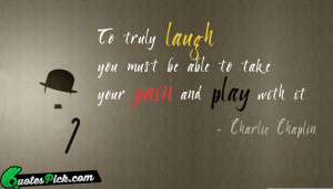 To Truly Laugh You Must by charlie-chaplin Picture Quotes