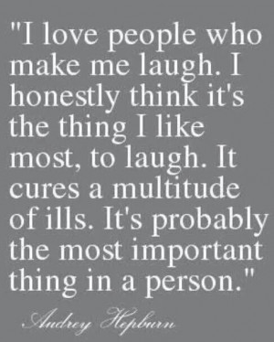 love people who make me laugh.