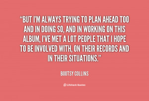 quote-Bootsy-Collins-but-im-always-trying-to-plan-ahead-73759.png