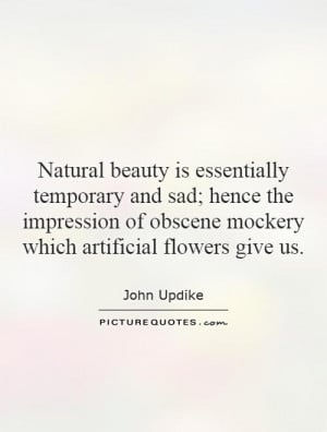 Natural beauty is essentially temporary and sad; hence the impression ...