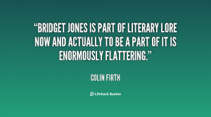 Bridget Jones is part of literary lore now and actually to be a part ...