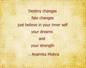 Destiny changes, fate changes, just believe in your inner self, your ...