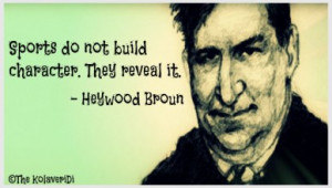 Sports do not build character. They reveal it. - Heywood Broun quote