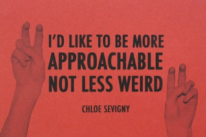 approachable, chloe sevigny, quote, text, weird, words