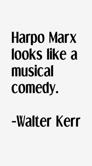 Walter Kerr Quotes & Sayings