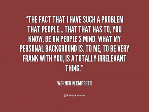 ... that that has to, you know... - Werner Klemperer at Lifehack Quotes