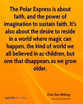 Chris Van Allsburg - The Polar Express is about faith, and the power ...
