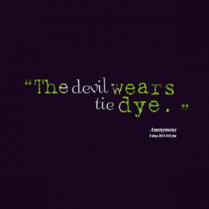 Quotes Picture: the devil wears tie dye