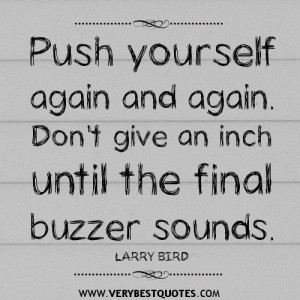 motivational quotes, Push yourself again and again. Don't give an ...