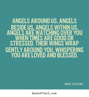 ... quotes - Angels around us, angels beside us, angels within us. angels