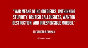 War means blind obedience, unthinking stupidity, brutish ...