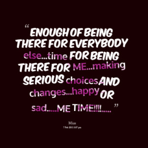 ... time for being there for me making serious choices and changes happy