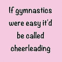 ... couldn't survive a day at gymnastics... Especially bars vault and beam