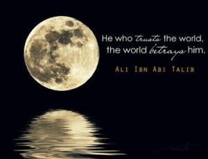 ... who trust the world the world destroys him ali ibn abi talib # quotes