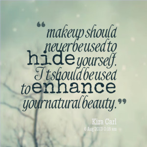 ... used to hide yourself it should be used to enhance your natural beauty