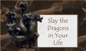 Slay the Dragons in Your Life