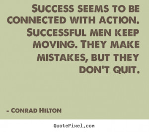 Success quotes - Success seems to be connected with action. successful ...