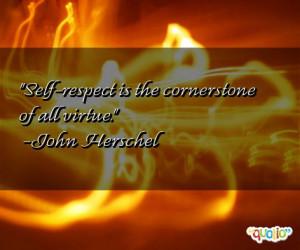 Self-respect is the cornerstone of all virtue. -John Herschel