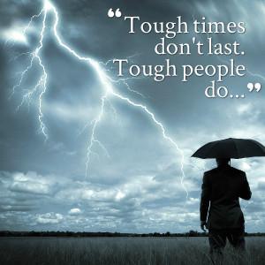 Quotes Picture: tough times don't last tough people do