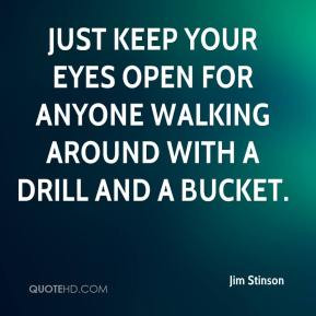 Jim Stinson - Just keep your eyes open for anyone walking around with ...