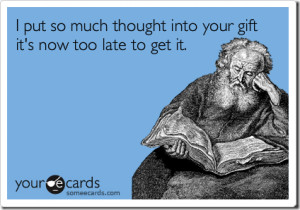 Funny Christmas Season Ecard I put so much thought into your gift it's ...