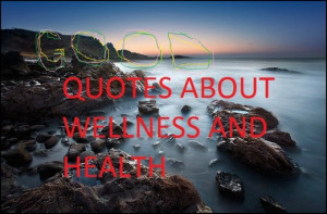 Good Funny Wellness Quotes and Sayings about Health