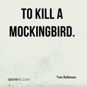 To Kill a Mockingbird. - Tom Robinson