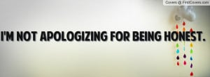 not apologizing for being honest Profile Facebook Covers