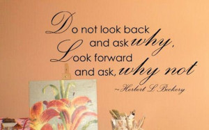 and ask why, look forward and ask, why not?