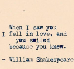 Quote by William Shakespeare - when I saw you I fell in love and you ...