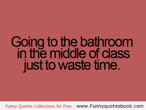 ... Funny quotes about kids Jealousy Want to go bathroom during class