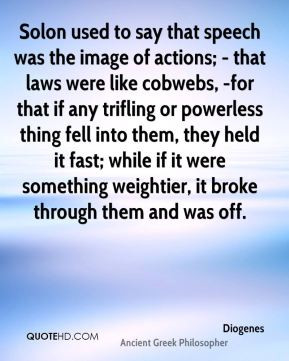 Diogenes - Solon used to say that speech was the image of actions ...