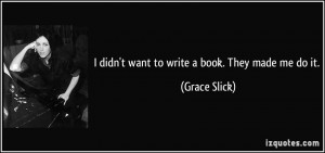 quote-i-didn-t-want-to-write-a-book-they-made-me-do-it-grace-slick ...