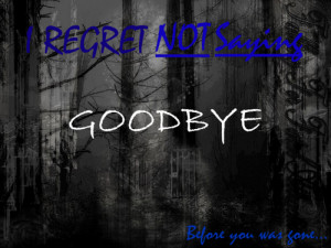 Regret Not Saying Good Bye ~ Family Quote