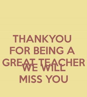 THANKYOU FOR BEING A GREAT TEACHER WE WILL MISS YOU