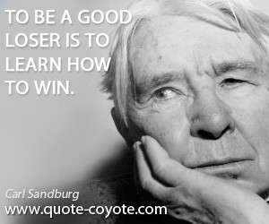 Loser quotes - To be a good loser is to learn how to win.
