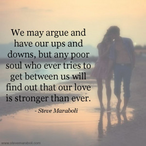We may argue and have our ups and downs, but any poor soul who ever ...