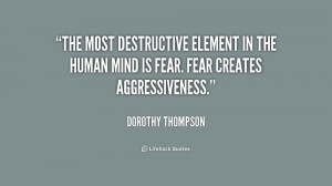 The most destructive element in the human mind is fear. Fear creates ...