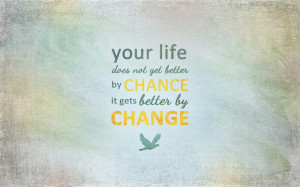 QUOTES BOUQUET: Life Gets Better By Change