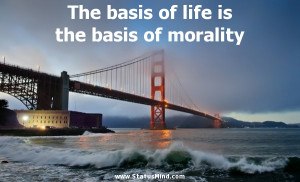 The basis of life is the basis of morality - Ludwig Feuerbach Quotes ...