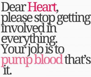 """... In Everything. Your Job Is To Pump Blood That's It """" ~ Sad Quote"""