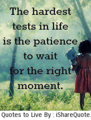 The hardest tests in life is the patience…