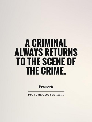 criminal always returns to the scene of the crime Picture Quote #1