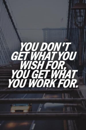 . So if you make a decision to just work hard when you get to work ...