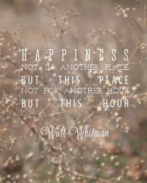 ... love this quote by Walt Whitman. It's refreshing and not over the top