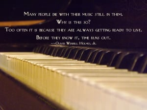 Many people die with their music still in them.Why is this so? Too ...