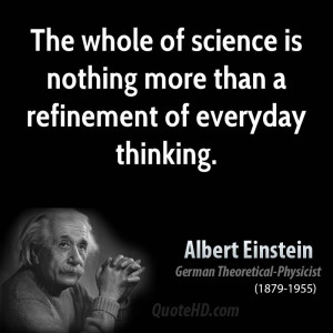 The whole of science is nothing more than a refinement of everyday ...