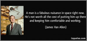 man is a fabulous nuisance in space right now. He's not worth all ...